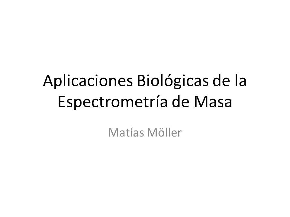 Aplicaciones Biológicas de la Espectrometría de Masa Matías Möller