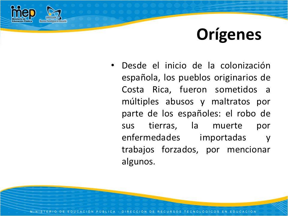 Orígenes Desde el inicio de la colonización española, los pueblos originarios de Costa Rica, fueron sometidos a múltiples abusos y maltratos por parte