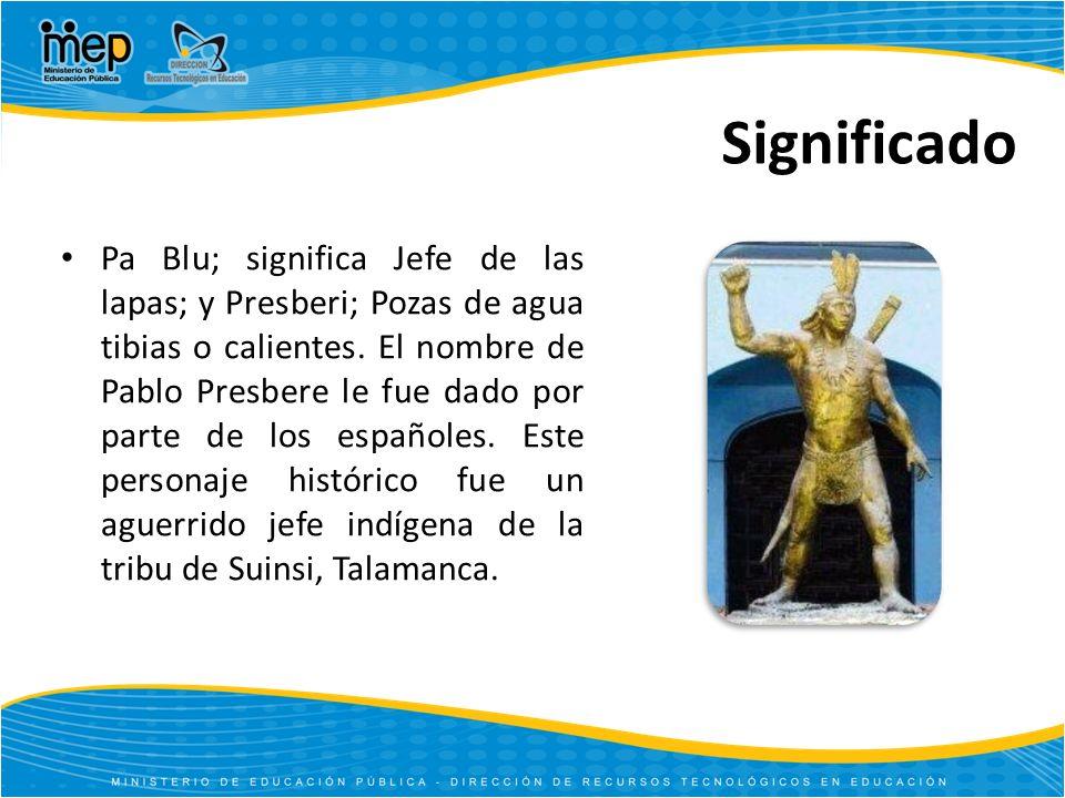 Significado Pa Blu; significa Jefe de las lapas; y Presberi; Pozas de agua tibias o calientes. El nombre de Pablo Presbere le fue dado por parte de lo