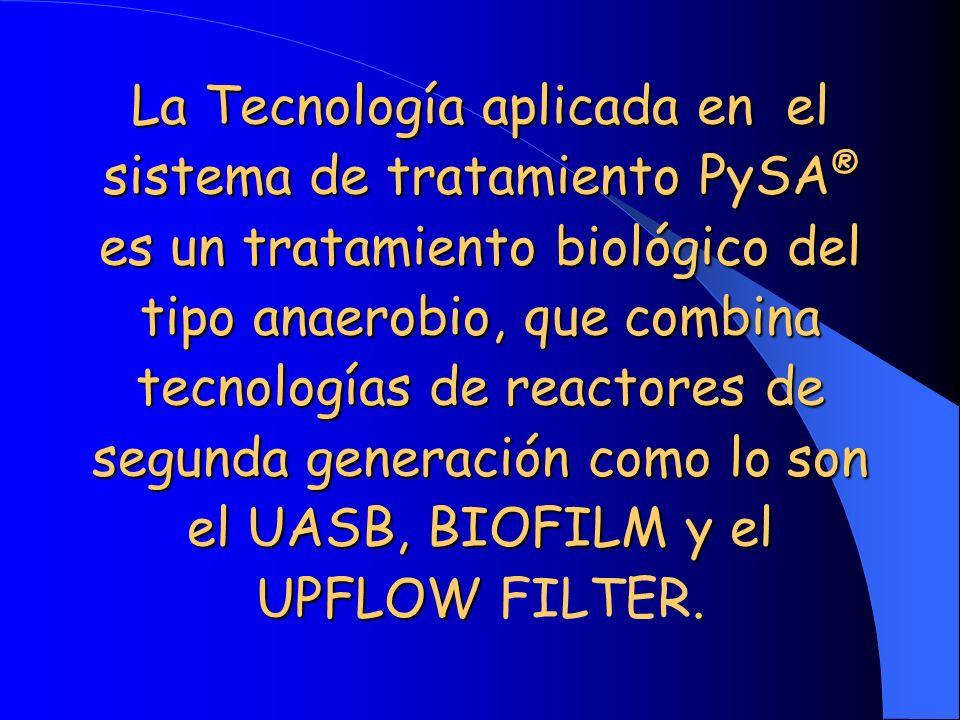 La Tecnología aplicada en el sistema de tratamiento PySA ® es un tratamiento biológico del tipo anaerobio, que combina tecnologías de reactores de seg
