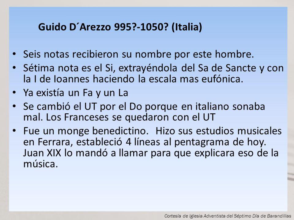 HISTORIA DE LAS NOTAS MUSICALES Guido d Arezzo 995-1050 Italia Cortesía de Iglesia Adventista del Séptimo Día de Barandillas