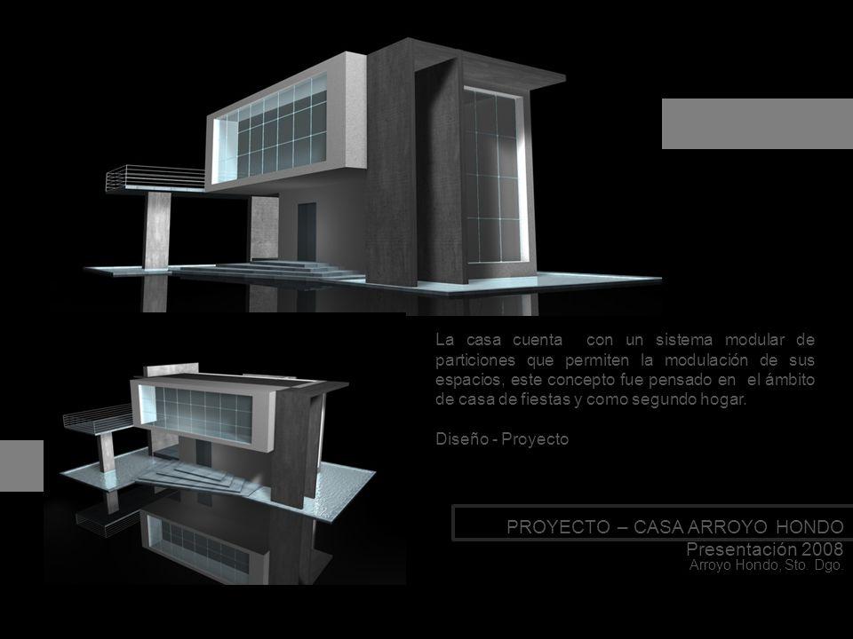 PROYECTO – CASA ARROYO HONDO Presentación 2008 Arroyo Hondo, Sto. Dgo. La casa cuenta con un sistema modular de particiones que permiten la modulación