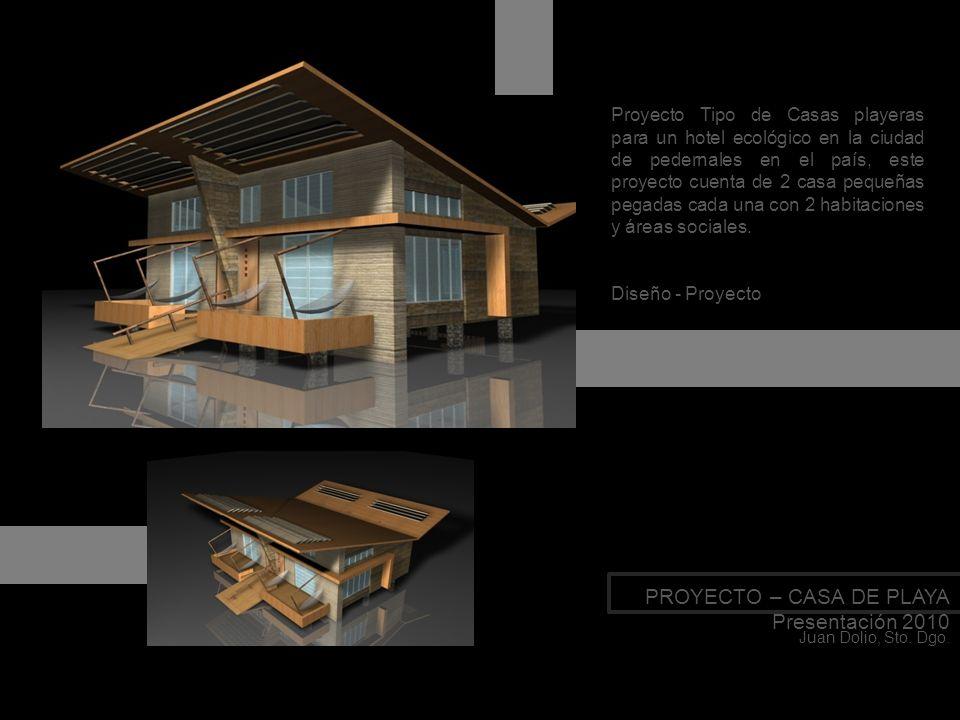 PROYECTO – CASA DE PLAYA Presentación 2010 Juan Dolio, Sto. Dgo. Proyecto Tipo de Casas playeras para un hotel ecológico en la ciudad de pedernales en