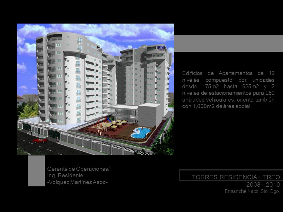 TORRES RESIDENCIAL TREO 2008 - 2010 Ensanche Naco, Sto. Dgo. Edificios de Apartamentos de 12 niveles compuesto por unidades desde 175m2 hasta 625m2 y