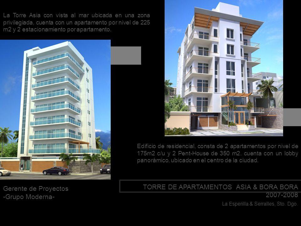 TORRE DE APARTAMENTOS ASIA & BORA BORA 2007-2008 La Esperilla & Serralles, Sto. Dgo. Gerente de Proyectos -Grupo Moderna- Edificio de residencial, con