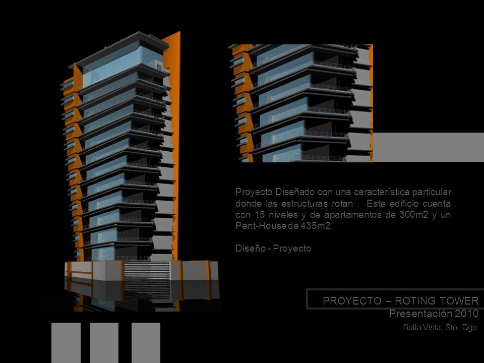 PROYECTO – ROTING TOWER Presentación 2010 Bella Vista, Sto. Dgo. Proyecto Diseñado con una característica particular donde las estructuras rotan. Este