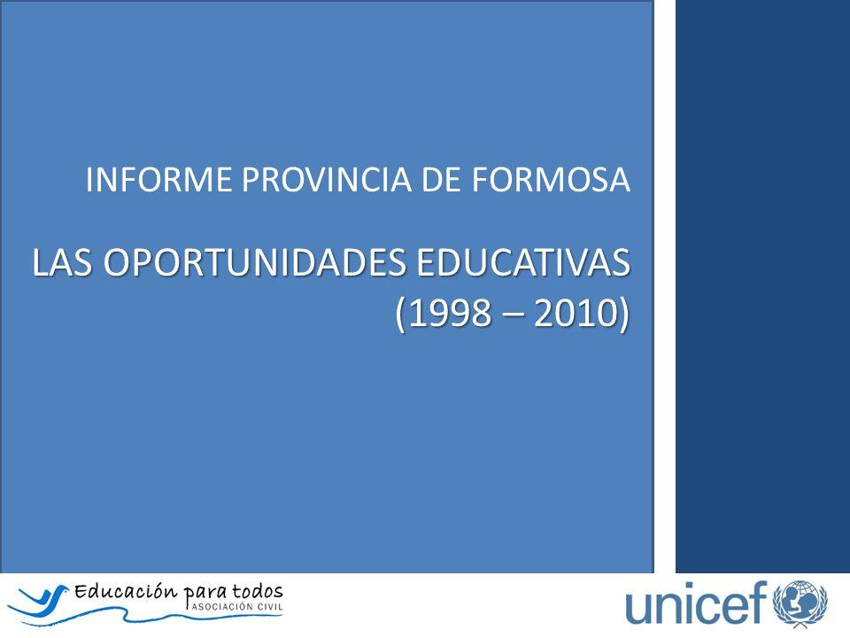 INFORME PROVINCIA DE FORMOSA LAS OPORTUNIDADES EDUCATIVAS (1998 – 2010)