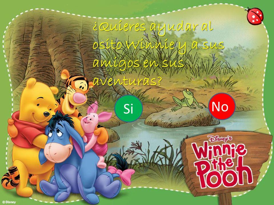 ¿Quieres ayudar al osito Winnie y a sus amigos en sus aventuras? Si No