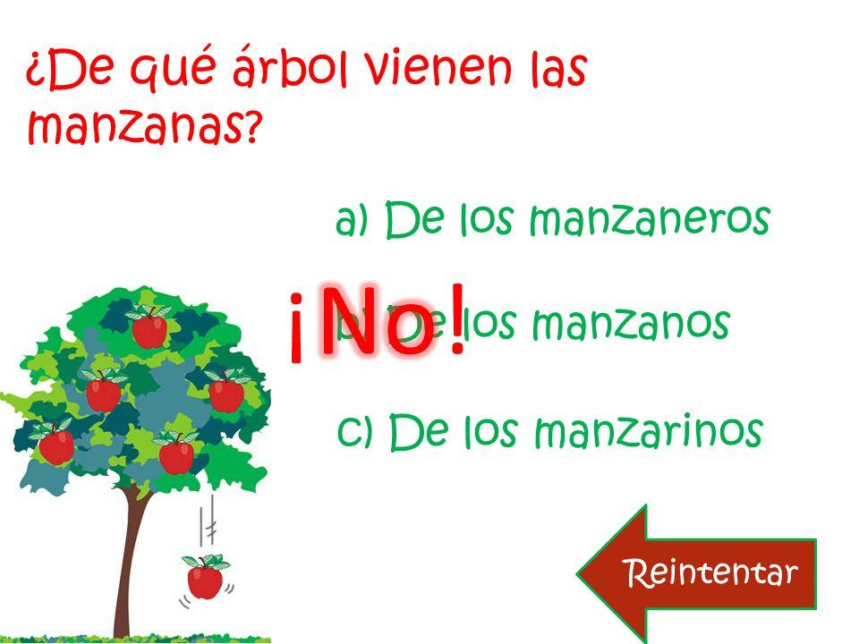 ¿De qué árbol vienen las manzanas? b) De los manzanos a) De los manzaneros c) De los manzarinos