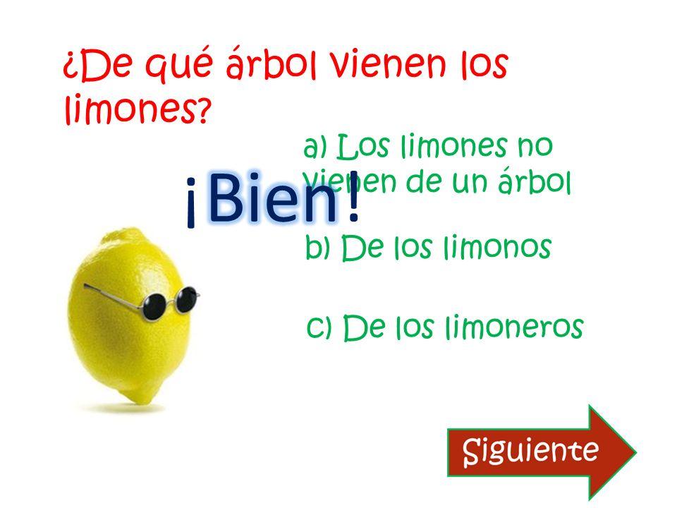 ¿De qué árbol vienen los limones? a) Los limones no vienen de un árbol b) De los limonos c) De los limoneros