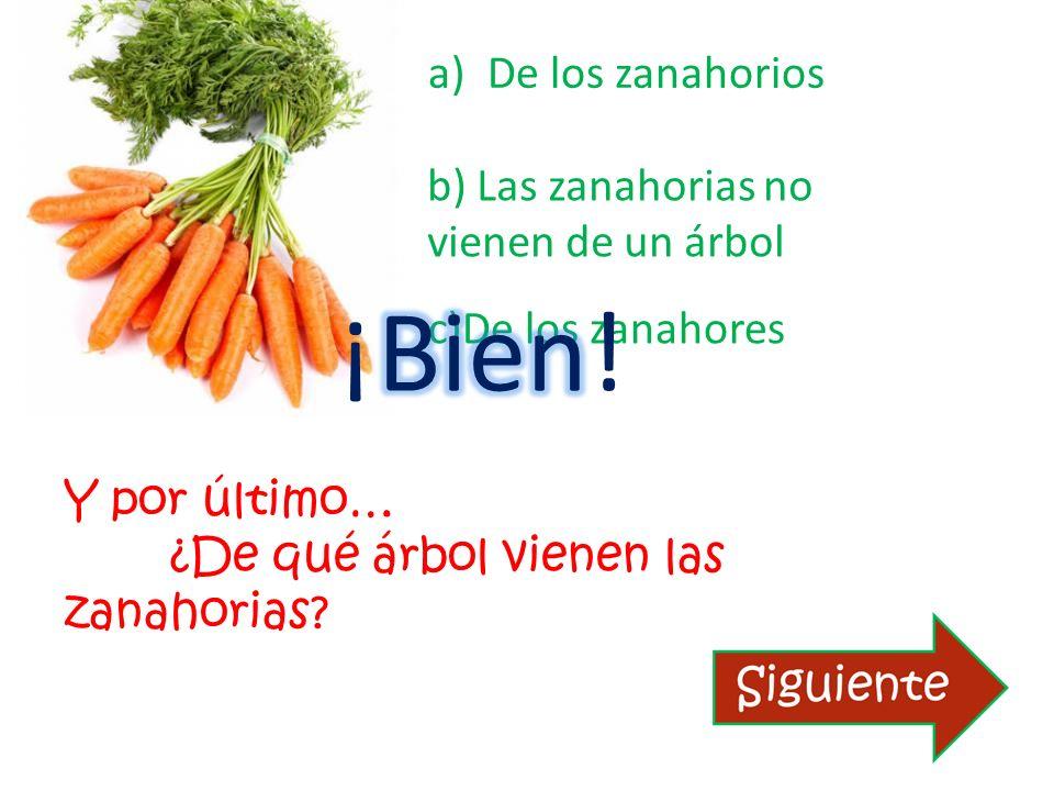 Y por último… ¿De qué árbol vienen las zanahorias? a)De los zanahorios c)De los zanahores b) Las zanahorias no vienen de un árbol
