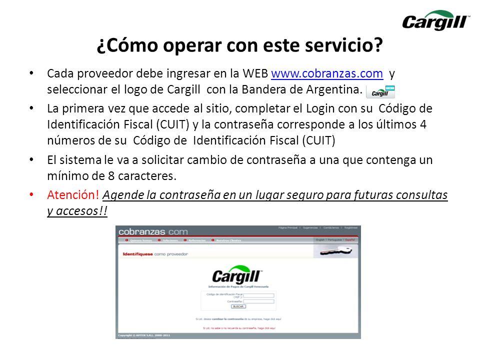 Cada proveedor debe ingresar en la WEB www.cobranzas.com y seleccionar el logo de Cargill con la Bandera de Argentina.www.cobranzas.com La primera vez