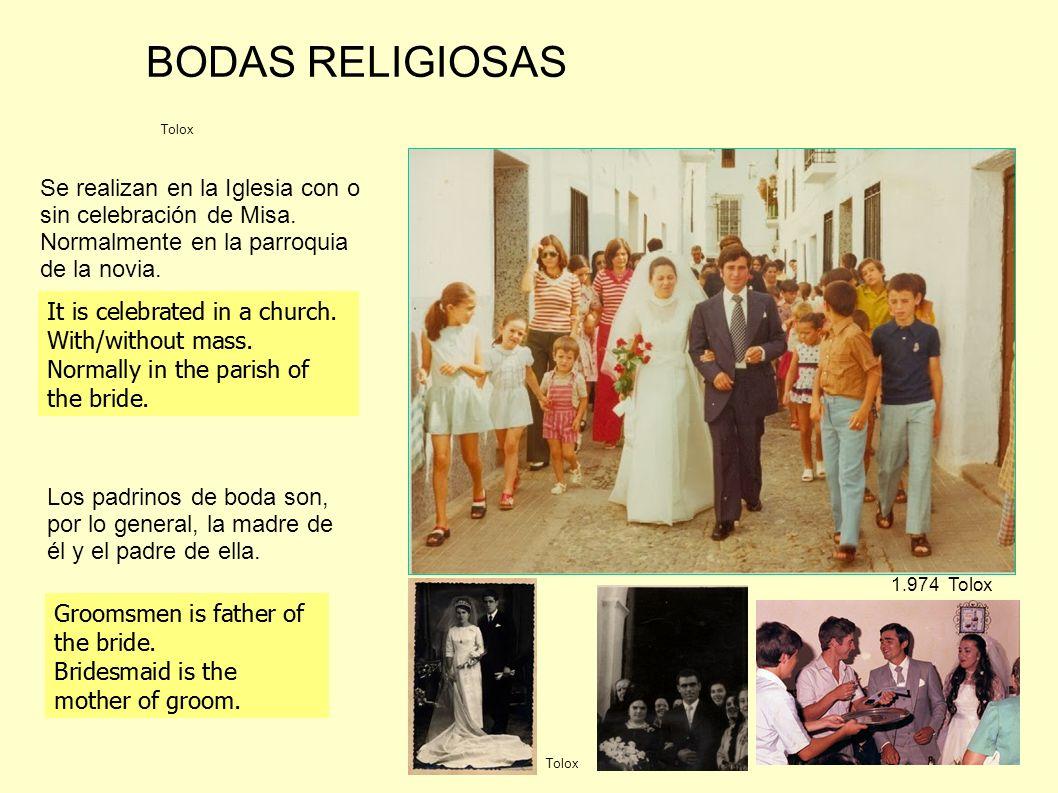 1.974 Tolox BODAS RELIGIOSAS Se realizan en la Iglesia con o sin celebración de Misa. Normalmente en la parroquia de la novia. Los padrinos de boda so