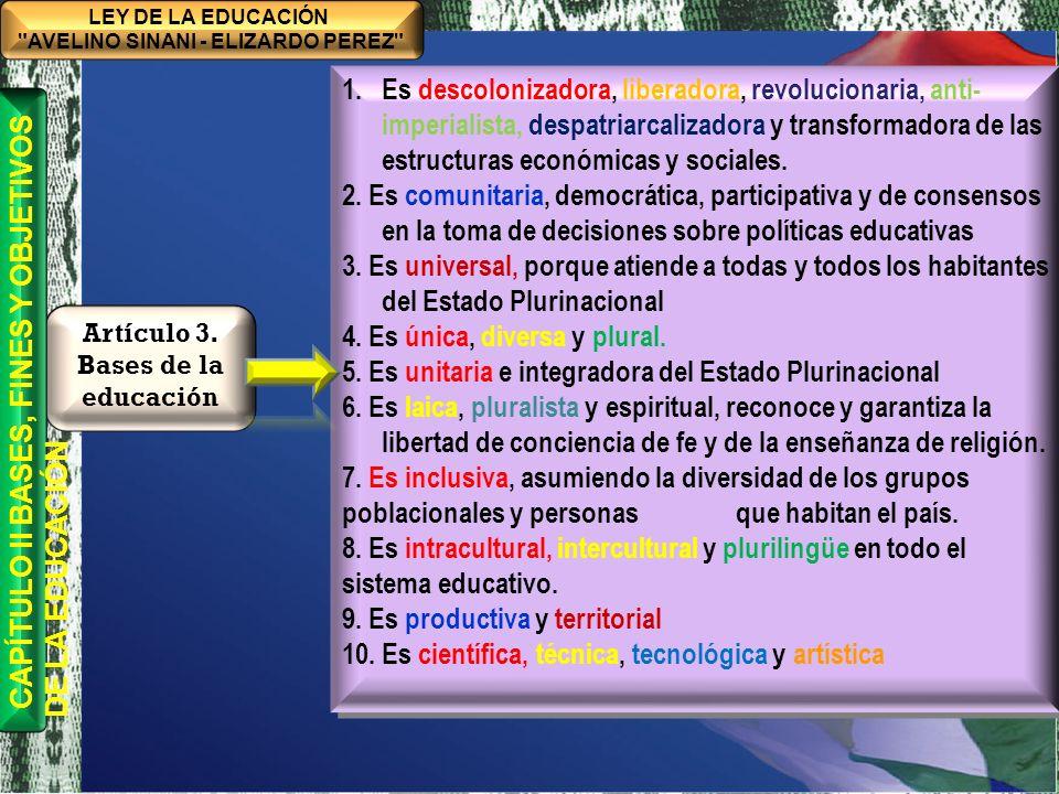 TÍTULO I MARCO FILOSÓFICO Y POLÍTICO DE LA EDUCACIÓN BOLIVIANA CAPÍTULO ÚNICO BASES, FINES Y OBJETIVOS DE LA EDUCACIÓN BOLIVIANA CONSTRUCCIÓN COLECTIVA HISTÓRICA 1.Contribuir a la consolidación de la educación descolonizada, 2.