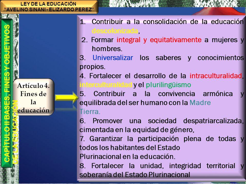 TÍTULO I MARCO FILOSÓFICO Y POLÍTICO DE LA EDUCACIÓN BOLIVIANA CAPÍTULO ÚNICO BASES, FINES Y OBJETIVOS DE LA EDUCACIÓN BOLIVIANA CONSTRUCCIÓN COLECTIVA HISTÓRICA 1.Desarrollar la formación integral 2.