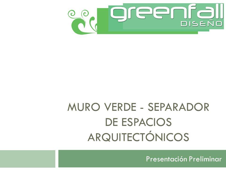 MURO VERDE - SEPARADOR DE ESPACIOS ARQUITECTÓNICOS Presentación Preliminar