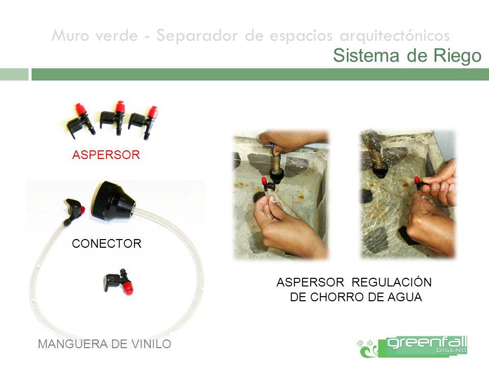 Muro verde - Separador de espacios arquitectónicos Sistema de Riego ASPERSOR CONECTOR MANGUERA DE VINILO ASPERSOR REGULACIÓN DE CHORRO DE AGUA