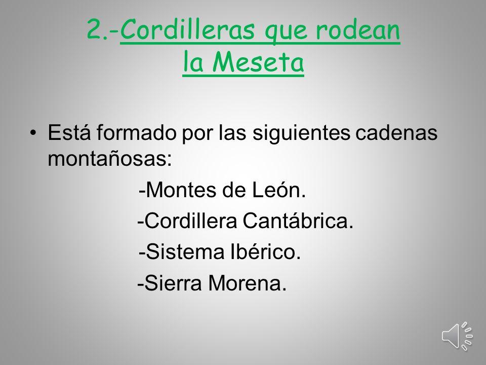 2.-Cordilleras que rodean la Meseta Está formado por las siguientes cadenas montañosas: -Montes de León.