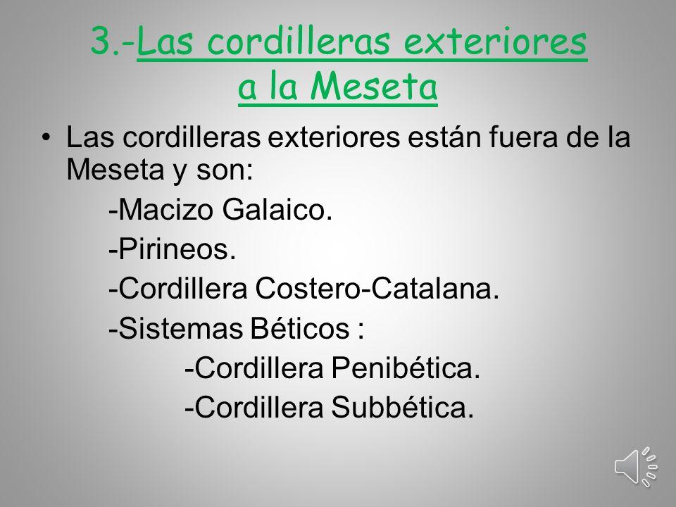 3.-Las cordilleras exteriores a la Meseta Las cordilleras exteriores están fuera de la Meseta y son: -Macizo Galaico.