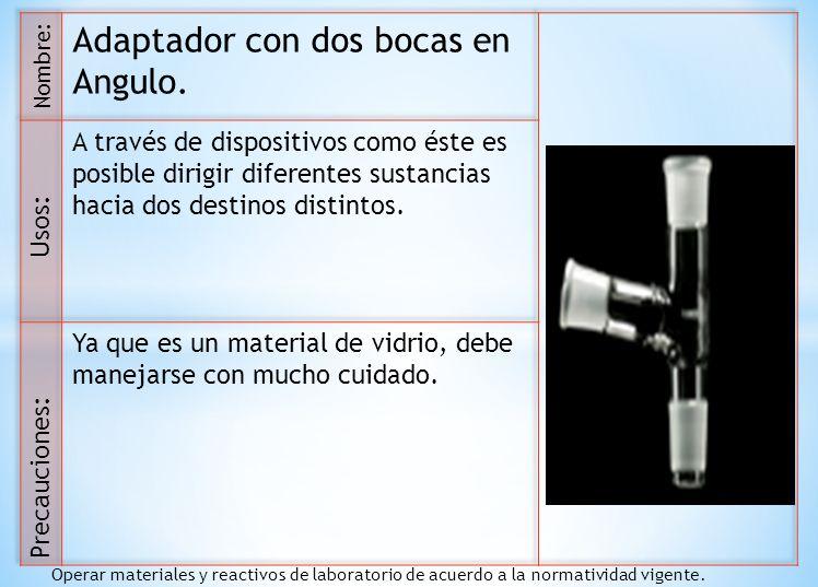 Usos: Nombre: Precauciones: Operar materiales y reactivos de laboratorio de acuerdo a la normatividad vigente.