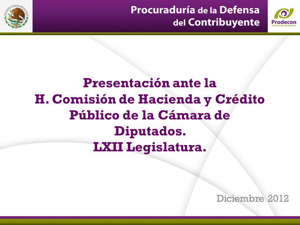 Presentación ante la H. Comisión de Hacienda y Crédito Público de la Cámara de Diputados. LXII Legislatura. Diciembre 2012