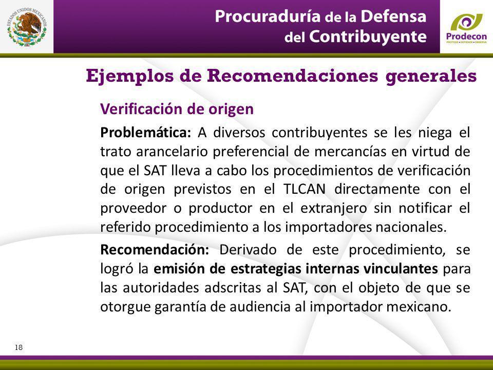 Ejemplos de Recomendaciones generales Verificación de origen Problemática: A diversos contribuyentes se les niega el trato arancelario preferencial de