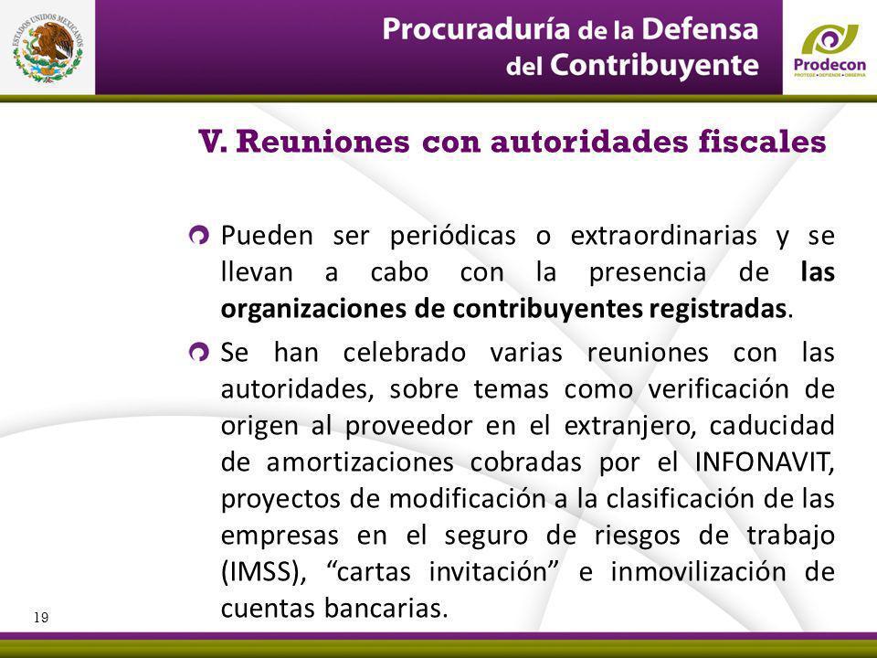 V. Reuniones con autoridades fiscales Pueden ser periódicas o extraordinarias y se llevan a cabo con la presencia de las organizaciones de contribuyen
