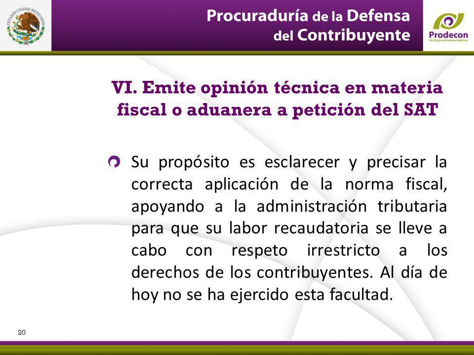 VI. Emite opinión técnica en materia fiscal o aduanera a petición del SAT Su propósito es esclarecer y precisar la correcta aplicación de la norma fis