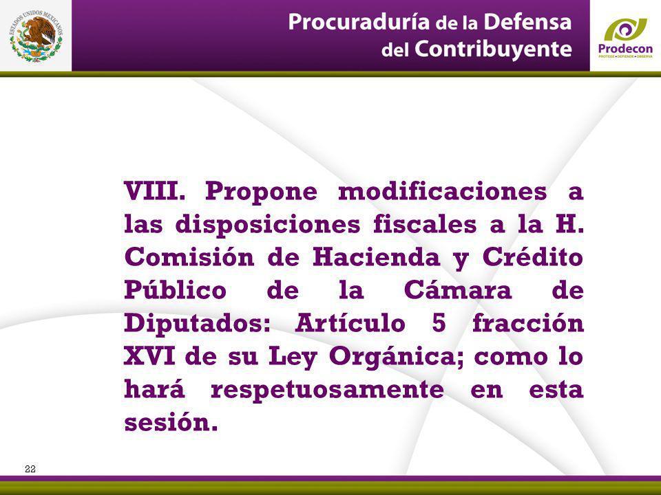 VIII. Propone modificaciones a las disposiciones fiscales a la H. Comisión de Hacienda y Crédito Público de la Cámara de Diputados: Artículo 5 fracció
