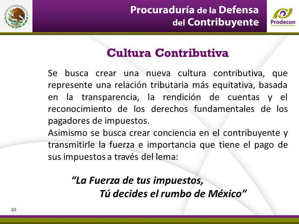 Cultura Contributiva Se busca crear una nueva cultura contributiva, que represente una relación tributaria más equitativa, basada en la transparencia, la rendición de cuentas y el reconocimiento de los derechos fundamentales de los pagadores de impuestos.