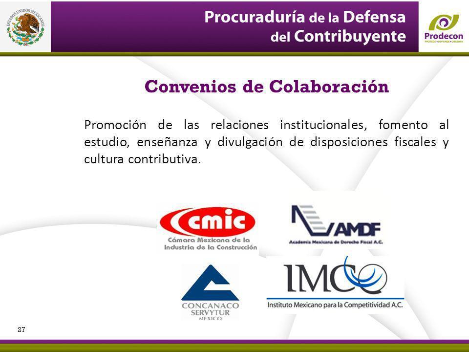 Convenios de Colaboración Promoción de las relaciones institucionales, fomento al estudio, enseñanza y divulgación de disposiciones fiscales y cultura contributiva.