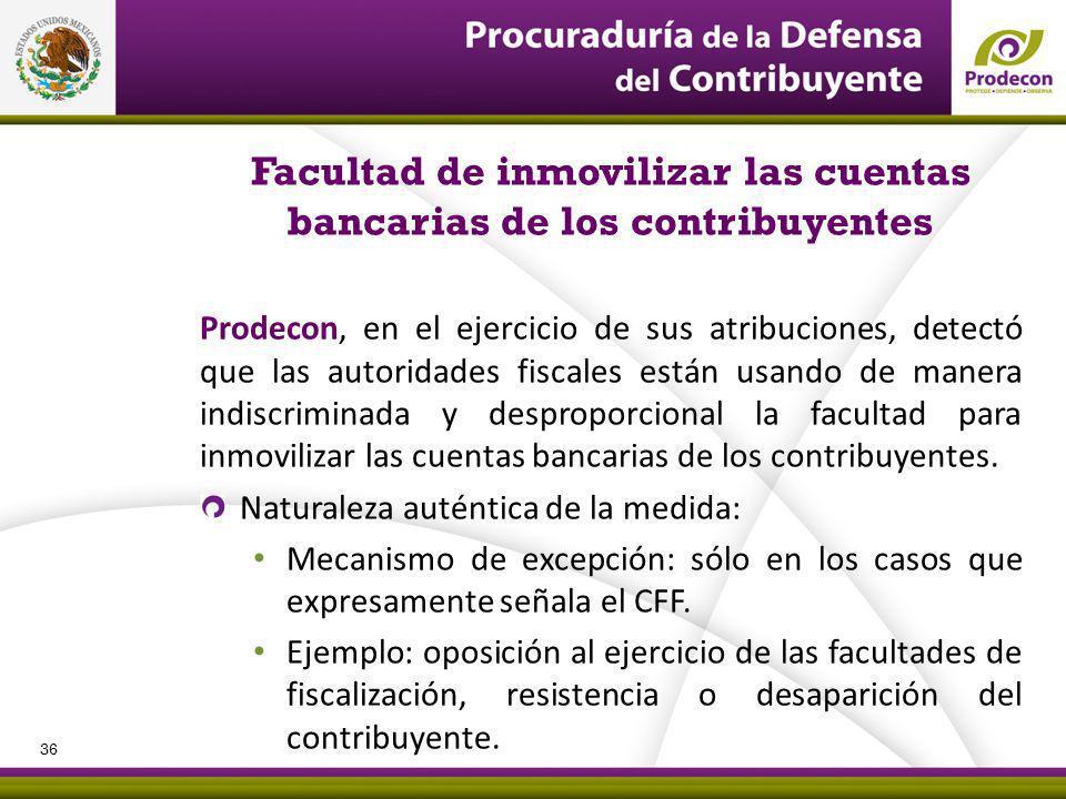 Facultad de inmovilizar las cuentas bancarias de los contribuyentes Prodecon, en el ejercicio de sus atribuciones, detectó que las autoridades fiscale