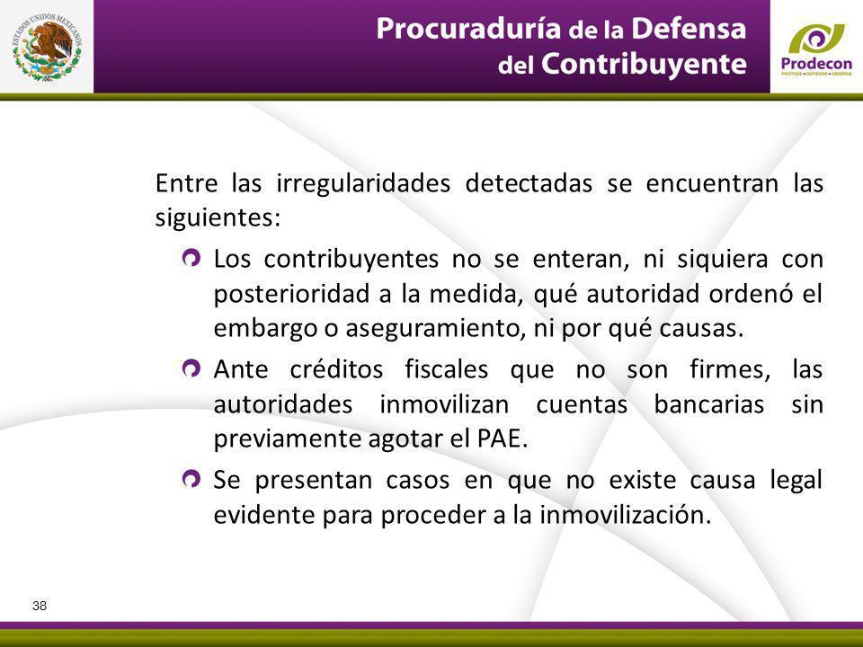 Entre las irregularidades detectadas se encuentran las siguientes: Los contribuyentes no se enteran, ni siquiera con posterioridad a la medida, qué autoridad ordenó el embargo o aseguramiento, ni por qué causas.