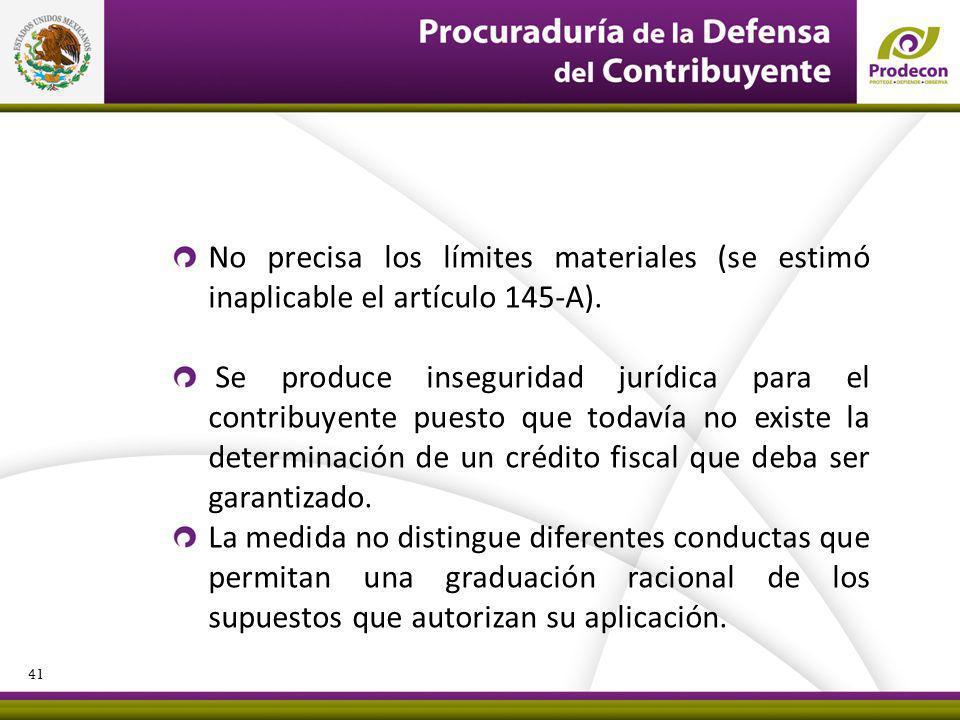 No precisa los límites materiales (se estimó inaplicable el artículo 145-A). Se produce inseguridad jurídica para el contribuyente puesto que todavía