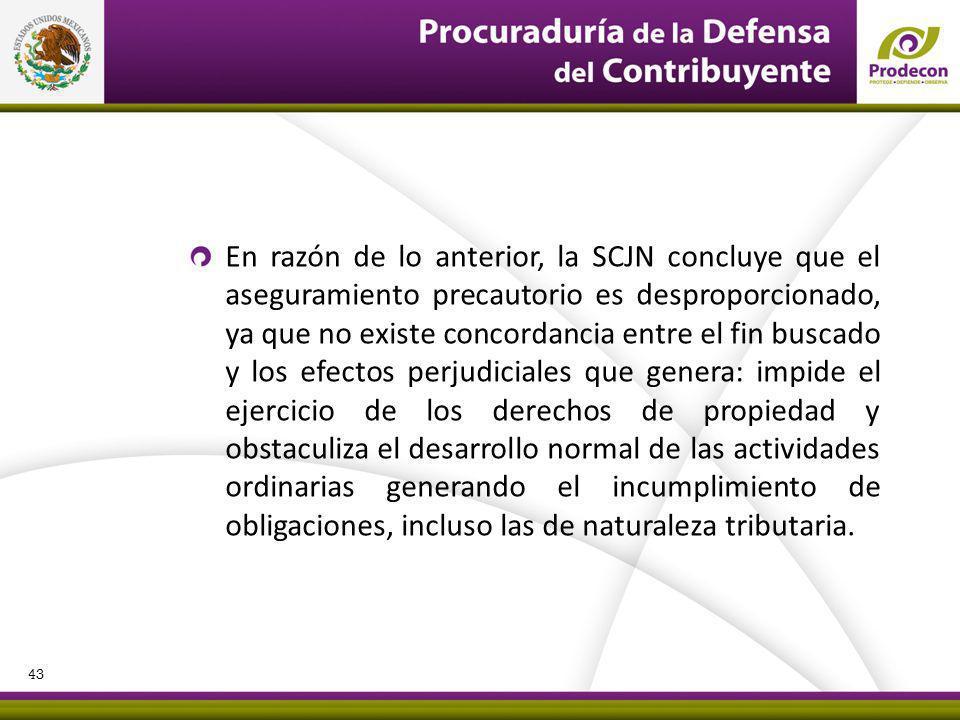 En razón de lo anterior, la SCJN concluye que el aseguramiento precautorio es desproporcionado, ya que no existe concordancia entre el fin buscado y l