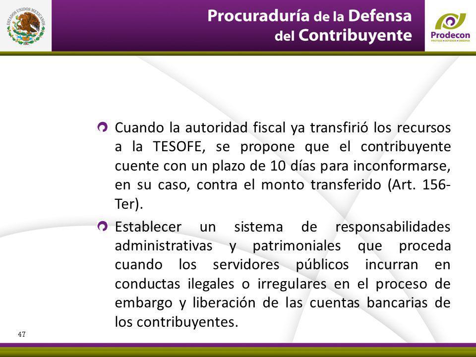 Cuando la autoridad fiscal ya transfirió los recursos a la TESOFE, se propone que el contribuyente cuente con un plazo de 10 días para inconformarse, en su caso, contra el monto transferido (Art.