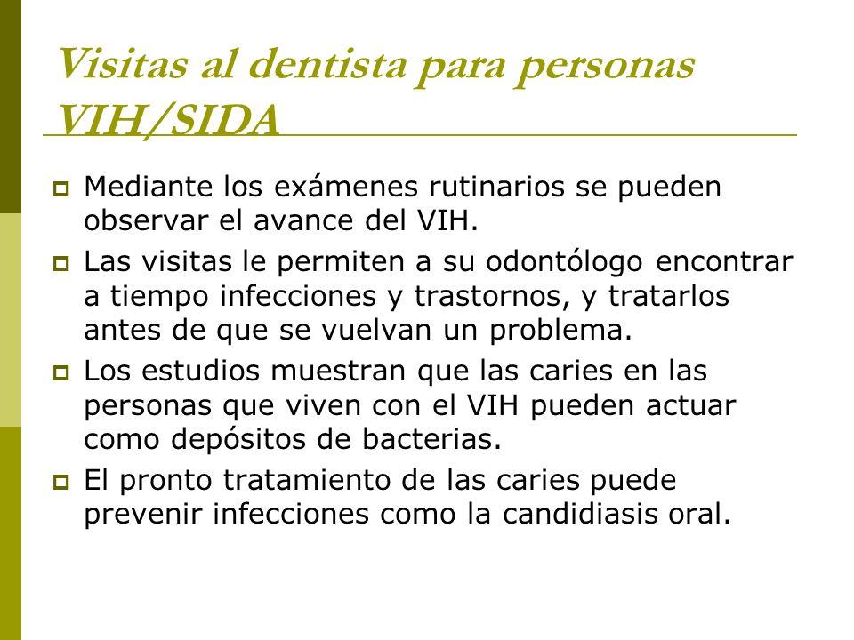 Visitas al dentista para personas VIH/SIDA Mediante los exámenes rutinarios se pueden observar el avance del VIH. Las visitas le permiten a su odontól