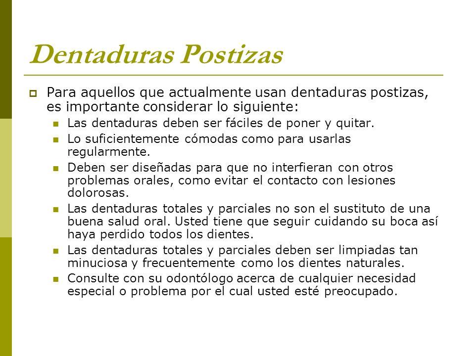 Dentaduras Postizas Para aquellos que actualmente usan dentaduras postizas, es importante considerar lo siguiente: Las dentaduras deben ser fáciles de
