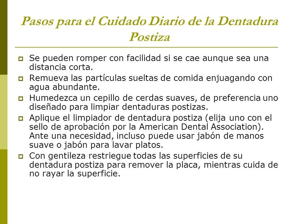 Pasos para el Cuidado Diario de la Dentadura Postiza Se pueden romper con facilidad si se cae aunque sea una distancia corta. Remueva las partículas s
