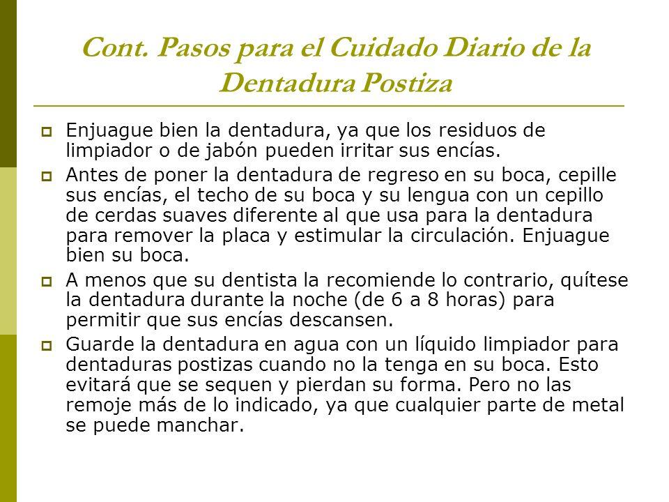 Cont. Pasos para el Cuidado Diario de la Dentadura Postiza Enjuague bien la dentadura, ya que los residuos de limpiador o de jabón pueden irritar sus