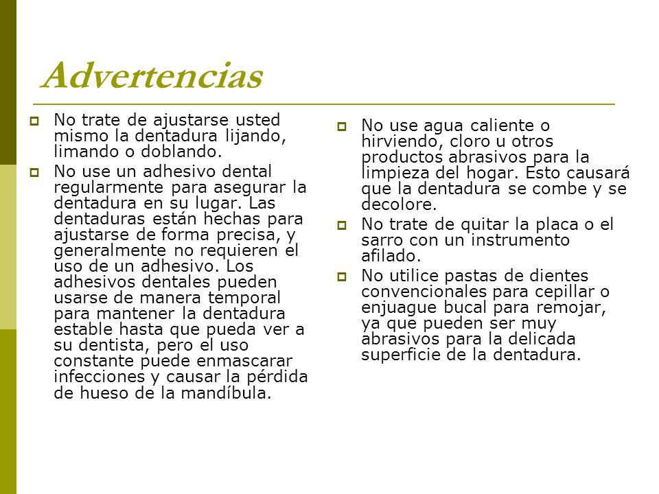 Advertencias No trate de ajustarse usted mismo la dentadura lijando, limando o doblando. No use un adhesivo dental regularmente para asegurar la denta