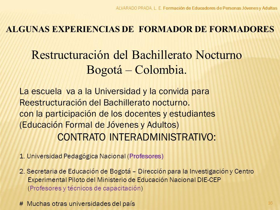 16 ALGUNAS EXPERIENCIAS DE FORMADOR DE FORMADORES ALVARADO PRADA, L. E. Formación de Educadores de Personas Jóvenes y Adultas Restructuración del Bach