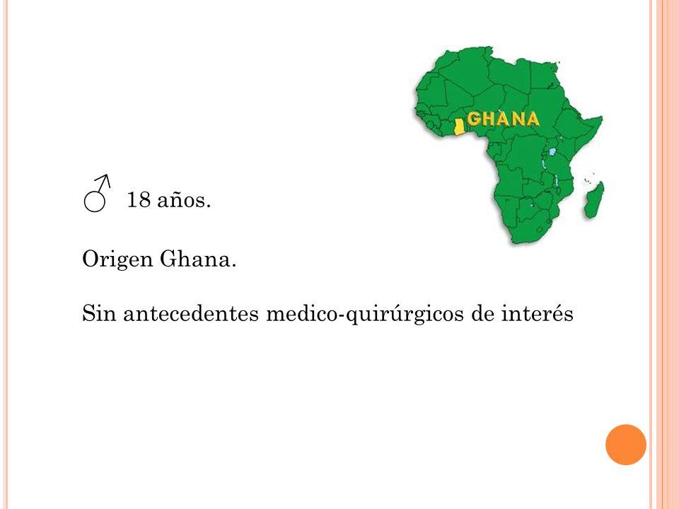 18 años. Origen Ghana. Sin antecedentes medico-quirúrgicos de interés