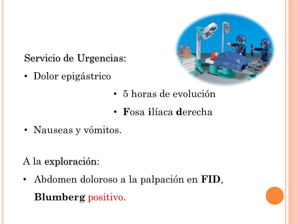 exploración A la exploración: Abdomen doloroso a la palpación en FID, Blumberg positivo.