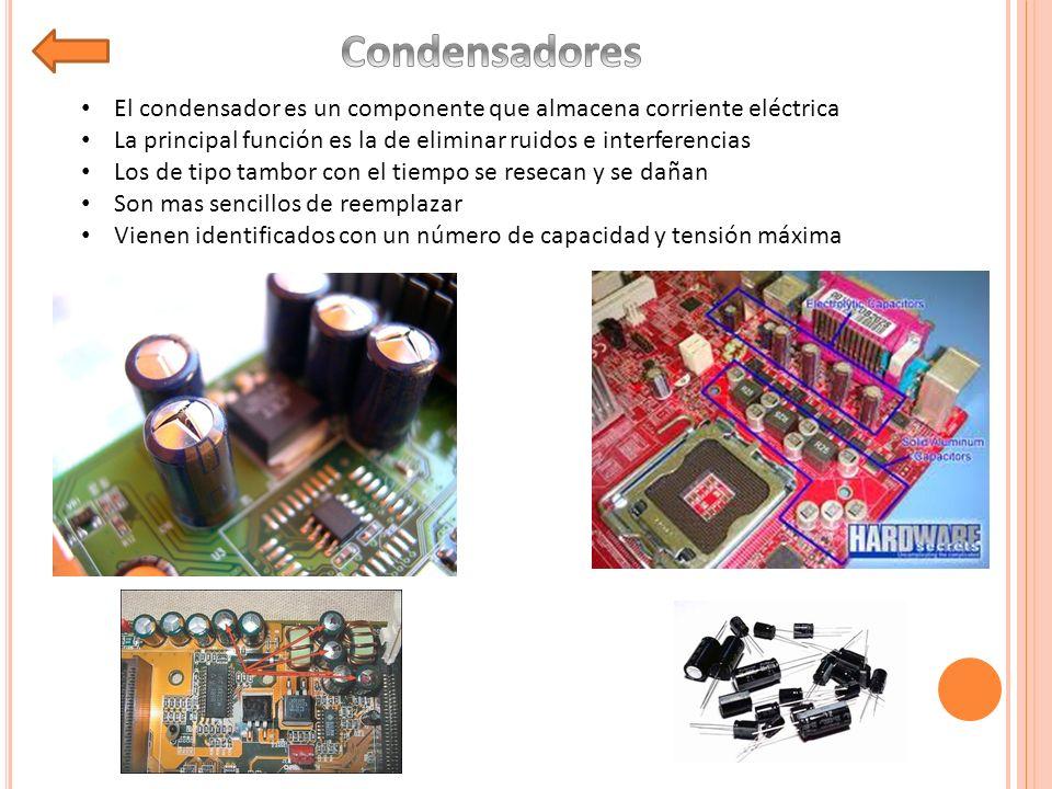 El condensador es un componente que almacena corriente eléctrica La principal función es la de eliminar ruidos e interferencias Los de tipo tambor con el tiempo se resecan y se dañan Son mas sencillos de reemplazar Vienen identificados con un número de capacidad y tensión máxima