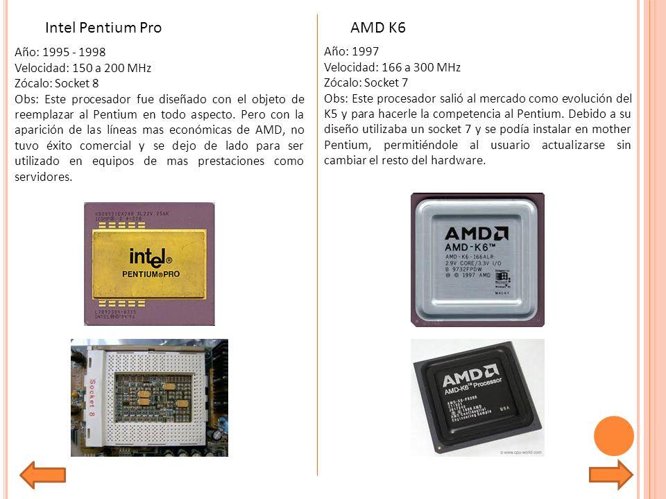 Año: 1997 Velocidad: 166 a 300 MHz Zócalo: Socket 7 Obs: Este procesador salió al mercado como evolución del K5 y para hacerle la competencia al Pentium.