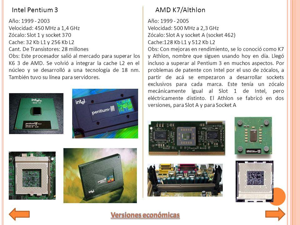 Año: 1999 - 2003 Velocidad: 450 MHz a 1,4 GHz Zócalo: Slot 1 y socket 370 Cache: 32 Kb L1 y 256 Kb L2 Cant.