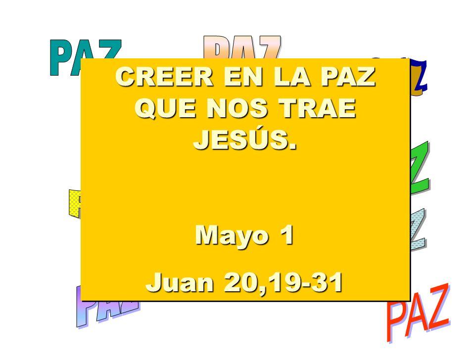 CREER EN LA PAZ QUE NOS TRAE JESÚS. Mayo 1 Juan 20,19-31 CREER EN LA PAZ QUE NOS TRAE JESÚS.