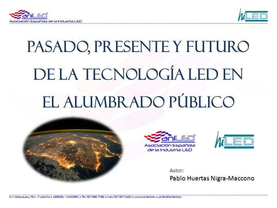 Autor: Pablo Huertas Nigra-Maccono Pasado, presente y futuro de la tecnología LED en el alumbrado público