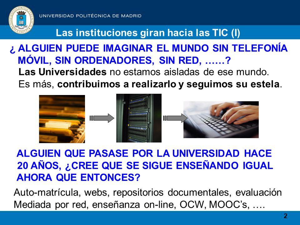 2 Las instituciones giran hacia las TIC (I) ¿ ALGUIEN PUEDE IMAGINAR EL MUNDO SIN TELEFONÍA MÓVIL, SIN ORDENADORES, SIN RED, ……? ALGUIEN QUE PASASE PO